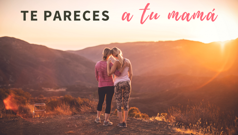 Te pareces a tu mamá